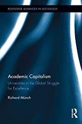 Academic Capitalism: Universities in the Global Struggle for Excellence (Routledge Advances in Sociology)