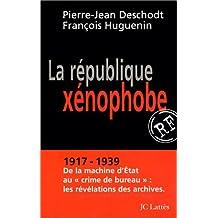 La république xénophobe : 1917-1939, de la machine d'Etat au « crime de bureau », les révélations des archives