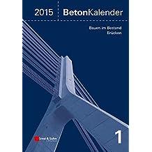 Beton-Kalender 2015: Schwerpunkte: Bauen im Bestand, Brücken (Beton-Kalender (VCH))
