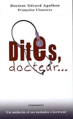 Dites, docteur. : Un médecin et ses malades s'écrivent