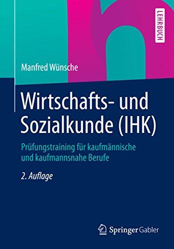 Wirtschafts- und Sozialkunde (IHK): Prüfungstraining für kaufmännische und kaufmannsnahe Berufe