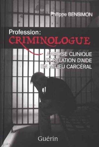 Profession : criminologue : Analyse clinique et relation d'aide en milieu carcéral par Philippe Bensimon