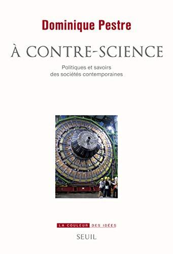 A contre-science. Politiques et savoirs des sociétés contemporaines