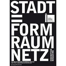 Stadt = Form Raum Netz / City = Shape Space Net – The Exhibition-Magazine: An Exhibition at the Austrian Pavilion for the 10. International Exhibition of Architecture, La Biennale di Venezia 2006