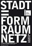 Stadt = Form Raum Netz / City = Shape Space Net - The Exhibition-Magazine: An Exhibition at the Austrian Pavilion for the 10. International Exhibition of Architecture, La Biennale di Venezia 2006 -