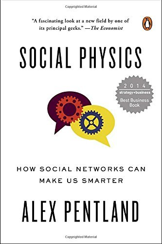 Social Physics: How Social Networks Can Make Us Smarter by Alex Pentland (2015-01-27)