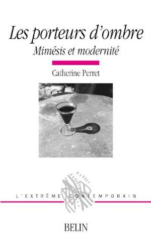 Les porteurs d'ombre. Mimésis et modernité par Catherine Perret