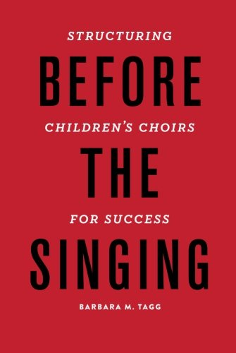 Before the Singing: Structuring Children's Choirs for Success por Dr. Barbara Tagg
