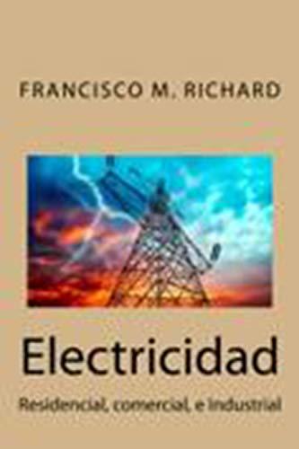 Electricidad: Residencial, Comercial, e Industrial por Francisco M. Richard