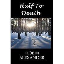 Half to Death by Robin Alexander (2011-08-30)