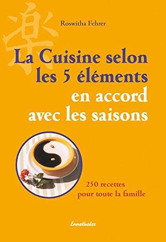 La cuisine selon les 5 éléments en accord avec les saisons : 250 recettes pour toute la famille par Roswitha Fehrer
