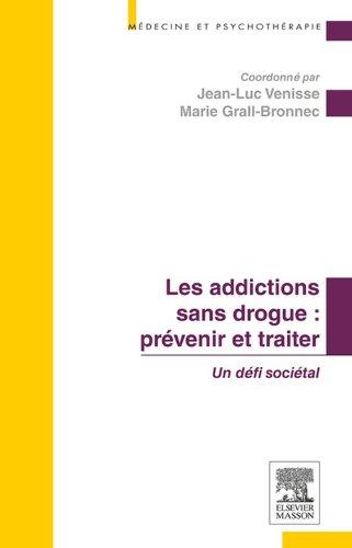 Les addictions sans drogue : prévenir et traiter: Un défi sociétal