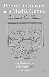 Political Culture and Media Genre: Beyond the News by Dr Kay Richardson (2012-11-13)