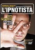 L'ipnotista. Come ipnotizzare chiunque subito. Con DVD di Jacquin, Anthony (2010) Tapa blanda