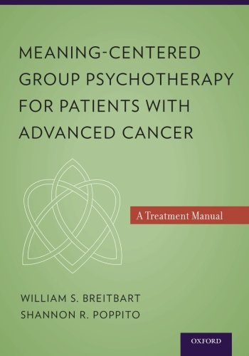 Meaning-Centered Group Psychotherapy for Patients with Advanced Cancer: A Treatment Manual por William S. Breitbart MD