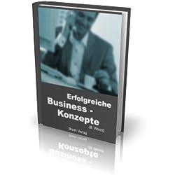 Erfolgreiche Business Konzepte - 2 Dutzend clevere, ausführliche Business-Konzepte für ihren Erfolg! Spezialreport als E-Book im PDF-Format