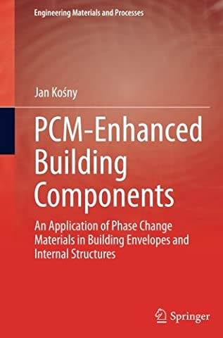 PCM-Enhanced Building Components: An Application of Phase Change Materials in Building Envelopes and Internal Structures (Engineering Materials and
