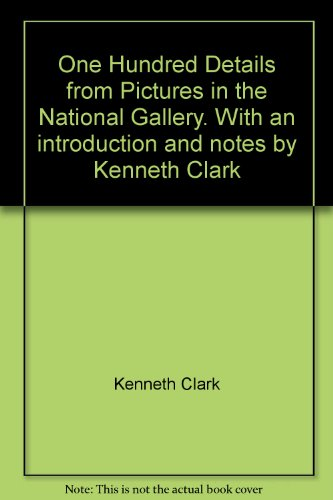 One Hundred Details from Pictures in the National Gallery. With an introduction and notes by Kenneth Clark