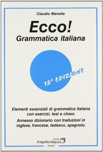 Ecco! Grammatica italiana. Elementi essenziali di grammatica italiana con esercizi, test e chiavi. Con dizionario multilingue