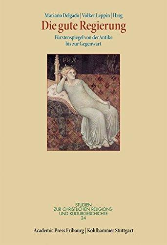 Die gute Regierung: Fürstenspiegel von der Antike bis zur Gegenwart (Studien zur christlichen Religions- und Kulturgeschichte, Band 24)