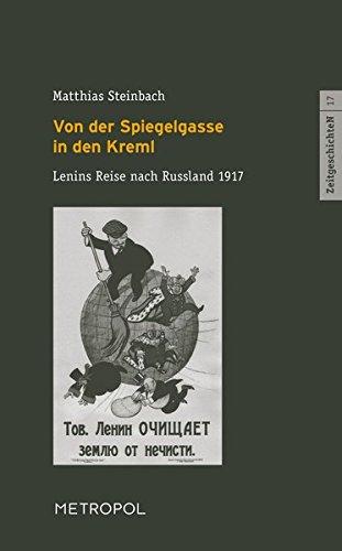 Von der Spiegelgasse in den Kreml: Lenins Reise nach Russland 1917. Szenische Lesung in zwei Akten (ZeitgeschichteN) - Bibliothek Korb