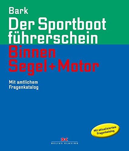 Der Sportbootführerschein Binnen Segeln und Motor: Mit amtlichem Fragenkatalog