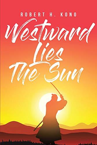 Westward Lies The Sun (English Edition) eBook: Robert H. Kono ...