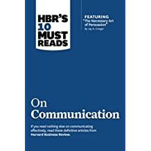 """HBR's 10 Must Reads on Communication (with featured article """"The Necessary Art of Persuasion,"""" by Jay A. Conger)."""