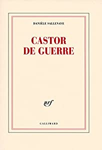 vignette de 'Castor de guerre (Danièle Sallenave)'