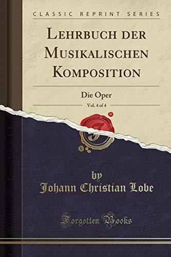 Lehrbuch der Musikalischen Komposition, Vol. 4 of 4: Die Oper (Classic Reprint)