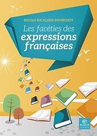 Les facéties des expressions françaises par Nicole Ricalens-Pourchot
