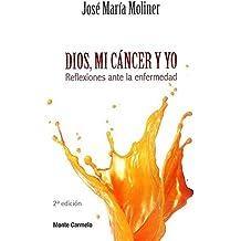 Dios, mi cáncer y yo: Reflexiones ante la enfermedad
