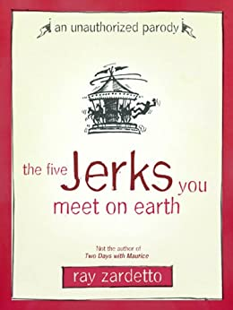 The Five Jerks You Meet on Earth: An Unauthorized Parody von [Zardetto, Ray]