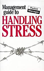 Management Guide to Handling Stress (Management Guides)