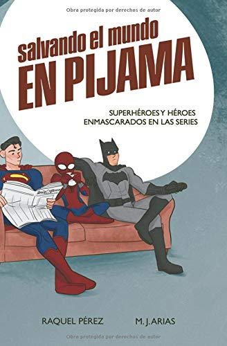 Salvando el mundo en pijama: Superhéroes y héroes enmascarados en las series por María José Arias del Prado