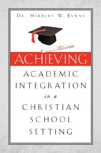 Achieving Academic Integration in A Christian School Setting por Herbert W. Byrne