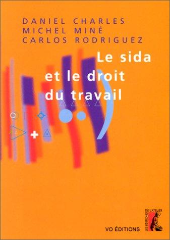 LE SIDA ET LE DROIT DU TRAVAIL par Daniel Charles, Michel Miné, Carlos Rodriguez