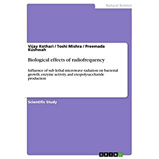 Biological effects of radiofrequency: Influence of sub lethal microwave radiation on bacterial growth, enzyme activity, and exopolysaccharide production (English Edition)
