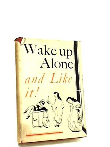 Wake Up Alone And Like It