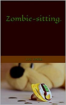 Zombie-sitting. par [dark, Luc]