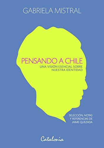 Pensando a Chile. Una visión esencial sobre nuestra identidad por Gabriela Mistral