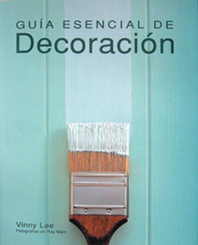 Guia Esencial De Decoracion (Guias esenciales series/Essential Guides Series) por Vinny Lee