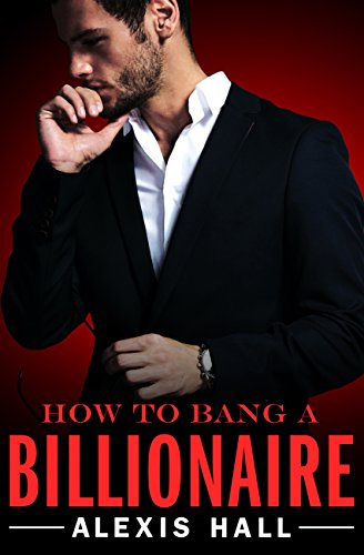 How to Bang a Billionaire (Arden St. Ives Book 1) by [Hall, Alexis]