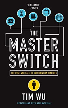 The Master Switch: The Rise and Fall of Information Empires de [Wu, Tim]