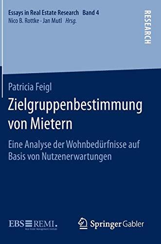 Zielgruppenbestimmung von Mietern: Eine Analyse der Wohnbedürfnisse auf Basis von Nutzenerwartungen (Essays in Real Estate Research)