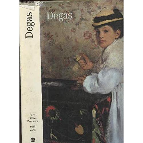 Degas : Galeries nationales du Grand Palais, Paris, 9 février-16 mai 1988, Musée des beaux-arts du Canada, Ottawa, 16 juin-28 août 1988, the ... New York, 27 septembre 1988-8 janvier 1989