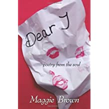 Dear 'j': Poetry from the Soul by Maggie Brown (2010-07-22)