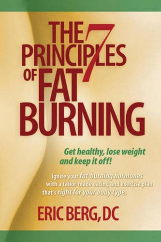 The 7 Principles of Fat Burning: Lose the Weight. Keep it off