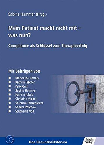 Mein Patient macht nicht mit - was nun?: Compliance als Schlüssel zum Therapieerfolg