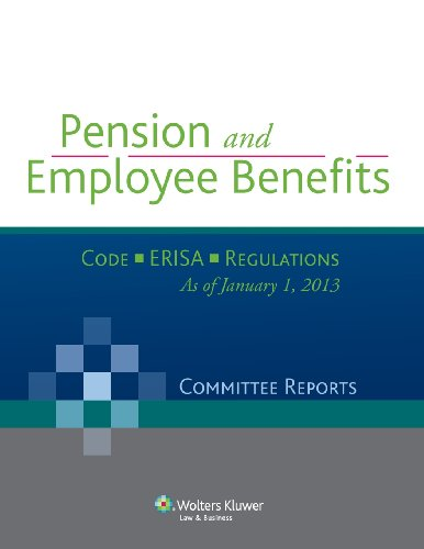Pension and Employee Benefits - Code - Erisa - Regulations (Committee Reports), as of January 1, 2013 por CCH Incorporated